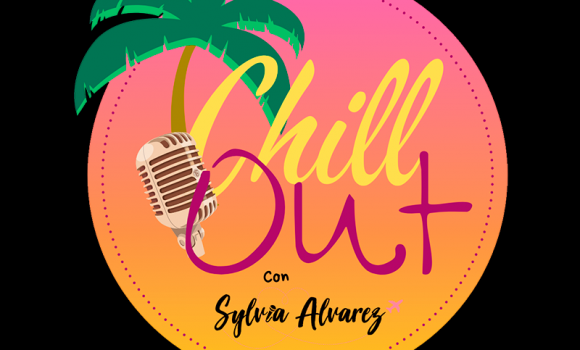 «Chill Out» con Sylvia Alvarez